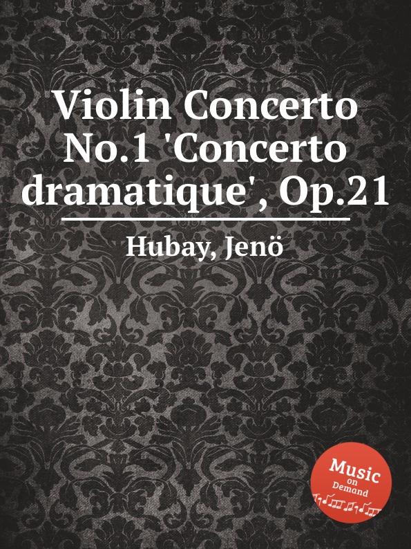 J. Hubay Violin Concerto No.1 .Concerto dramatique., Op.21 недорого