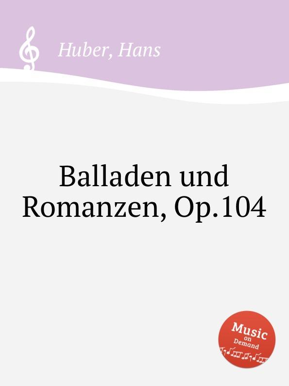 H. Huber Balladen und Romanzen, Op.104