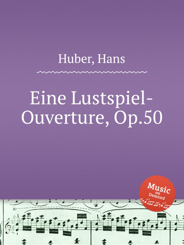 H. Huber Eine Lustspiel-Ouverture, Op.50