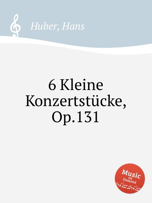 H. Huber 6 Kleine Konzertstucke, Op.131 h huber 15 landler vom luzerner see op 11