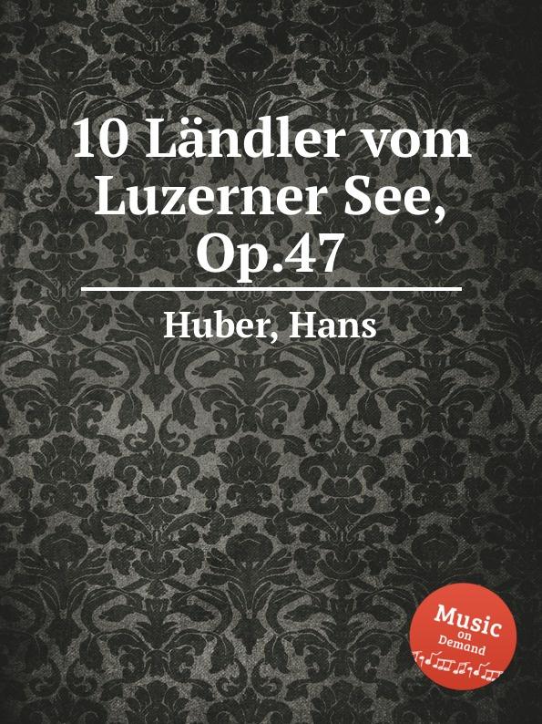 H. Huber 10 Landler vom Luzerner See, Op.47 h huber 15 landler vom luzerner see op 11