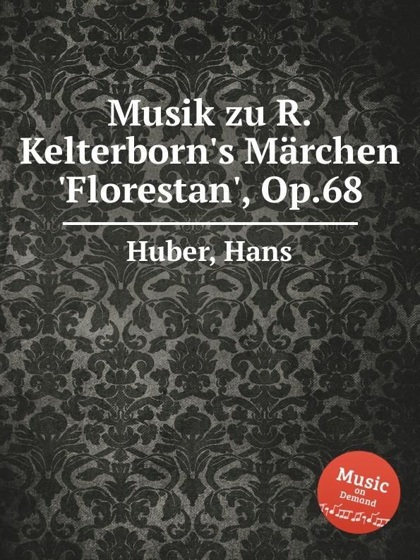 H. Huber Musik zu R. Kelterborn.s Marchen .Florestan., Op.68