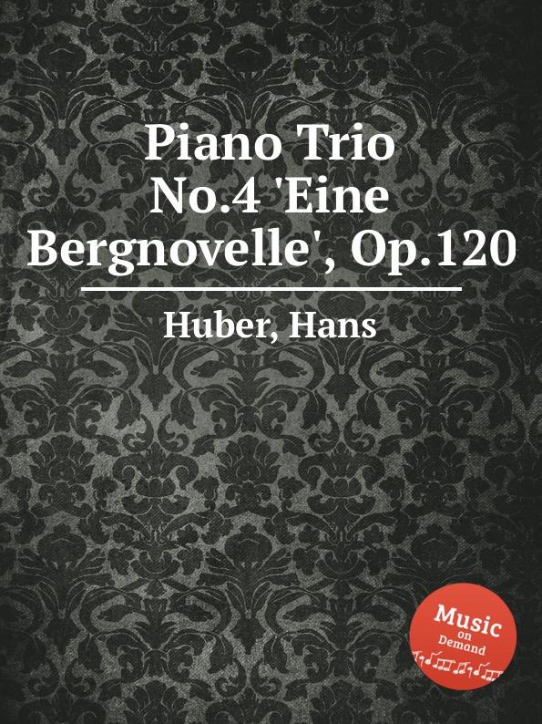 H. Huber Piano Trio No.4 .Eine Bergnovelle., Op.120 г форе три для фортепиано op 120 piano trio op 120