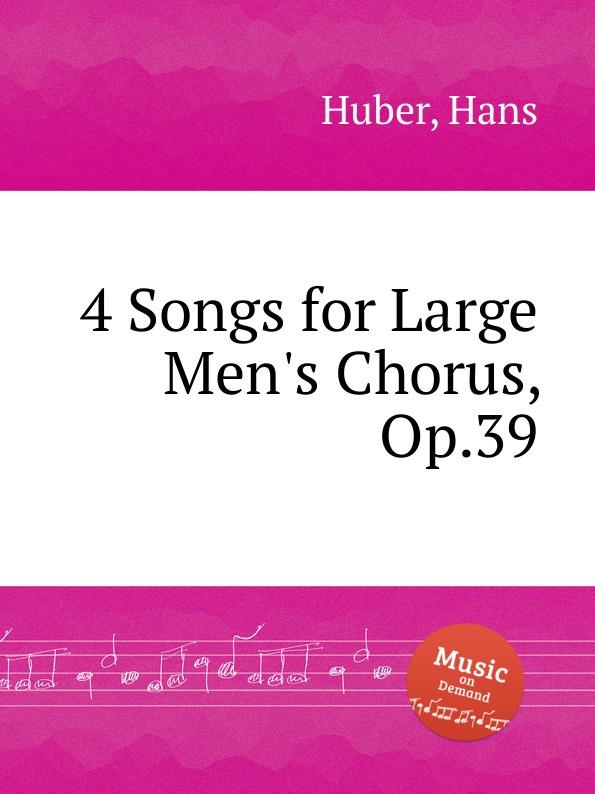 H. Huber 4 Songs for Large Men.s Chorus, Op.39