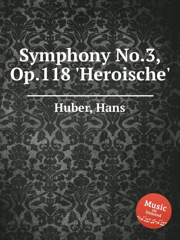 H. Huber Symphony No.3, Op.118 .Heroische.