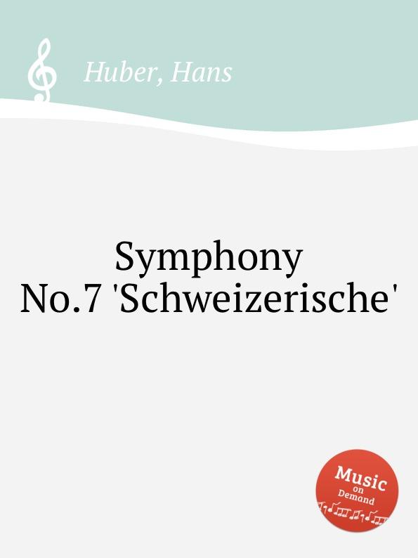 H. Huber Symphony No.7 .Schweizerische.