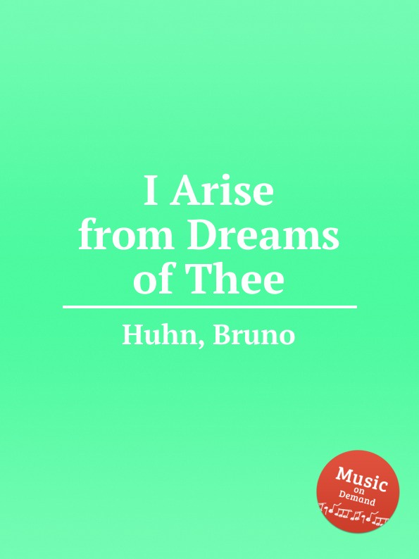 B. Huhn I Arise from Dreams of Thee