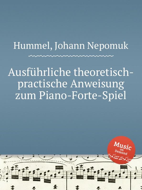 J.N. Hummel Ausfuhrliche theoretisch-practische Anweisung zum Piano-Forte-Spiel j allgaier neue theoretisch praktische anweisung zum schachspiele in tabellen bearb