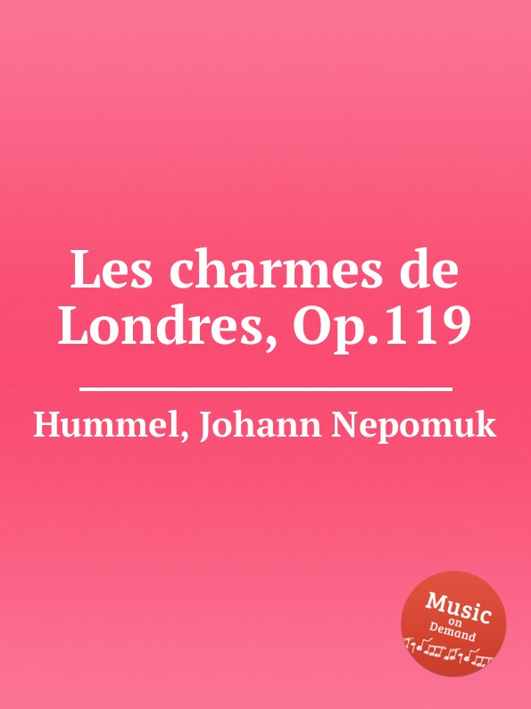 J.N. Hummel Les charmes de Londres, Op.119 i moscheles les charmes de paris op 54