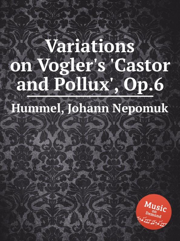 J.N. Hummel Variations on Vogler.s .Castor and Pollux., Op.6 j n hummel 6 easy pieces op 42