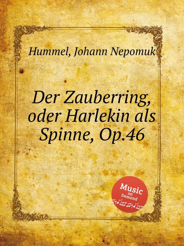 J.N. Hummel Der Zauberring, oder Harlekin als Spinne, Op.46 j n hummel 6 easy pieces op 42