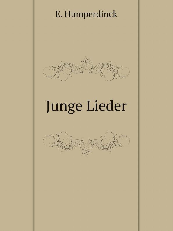 E. Humperdinck Junge Lieder engelbert humperdinck hansel