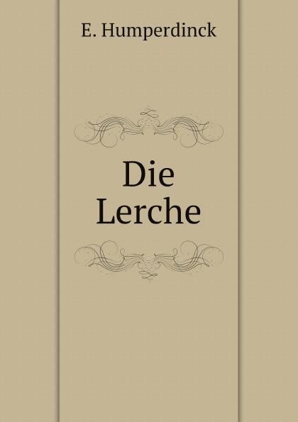 E. Humperdinck Die Lerche engelbert humperdinck hansel