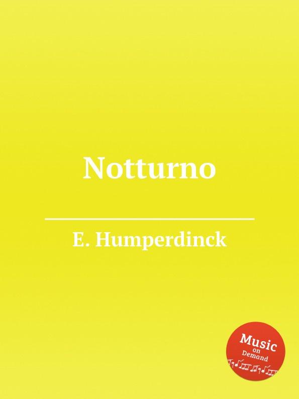 E. Humperdinck Notturno engelbert humperdinck hansel
