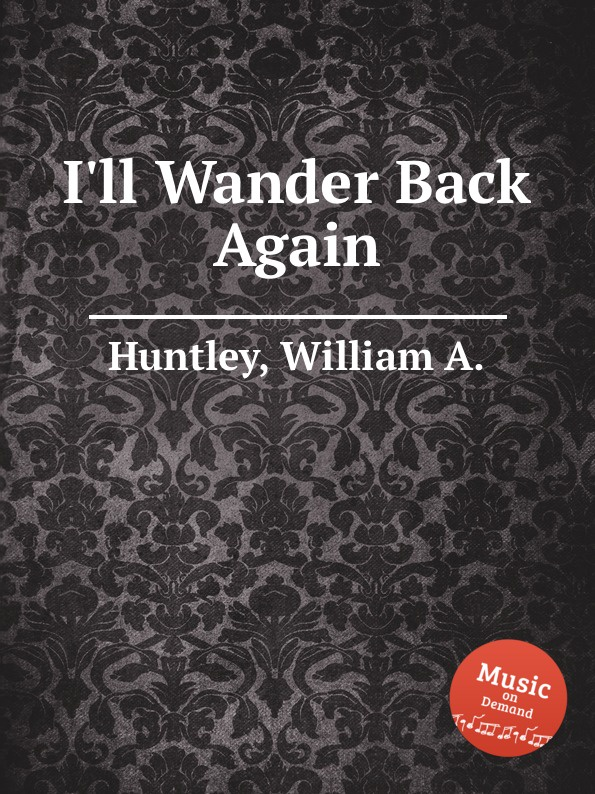 I.ll Wander Back Again