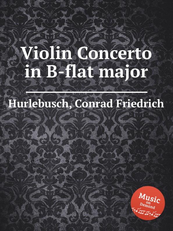 C.F. Hurlebusch Violin Concerto in B-flat major цена и фото
