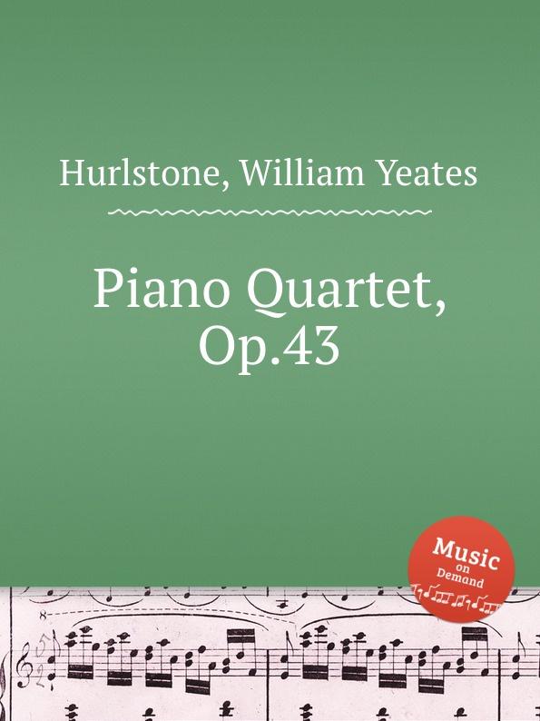 W.Y. Hurlstone Piano Quartet, Op.43 r kahn piano quartet op 41