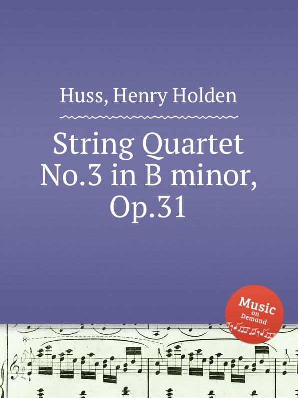 H.H. Huss String Quartet No.3 in B minor, Op.31