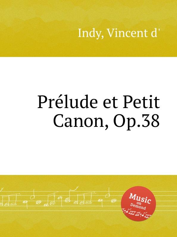 V. der Indy Prelude et Petit Canon, Op.38 a petit coclico canon omnis consummationis
