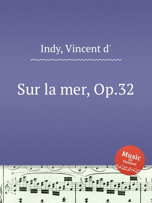 V. der Indy Sur la mer, Op.32 v der indy le chant de la cloche op 18
