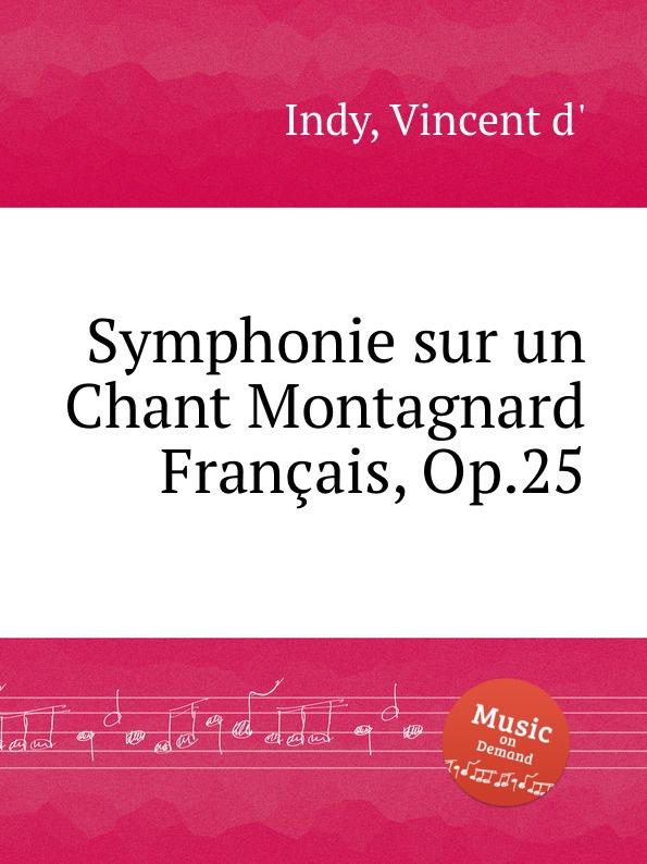 V. der Indy Symphonie sur un Chant Montagnard Francais, Op.25 v der indy le chant de la cloche op 18