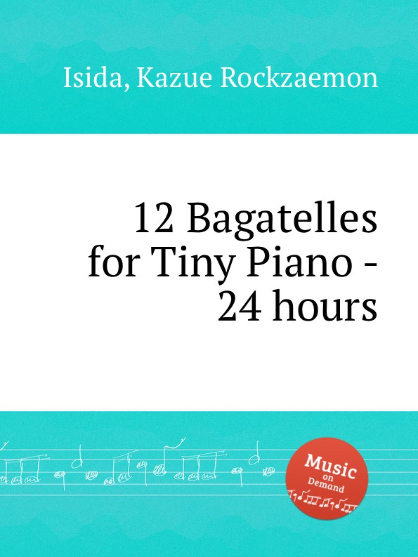 K.R. Isida 12 Bagatelles for Tiny Piano - 24 hours