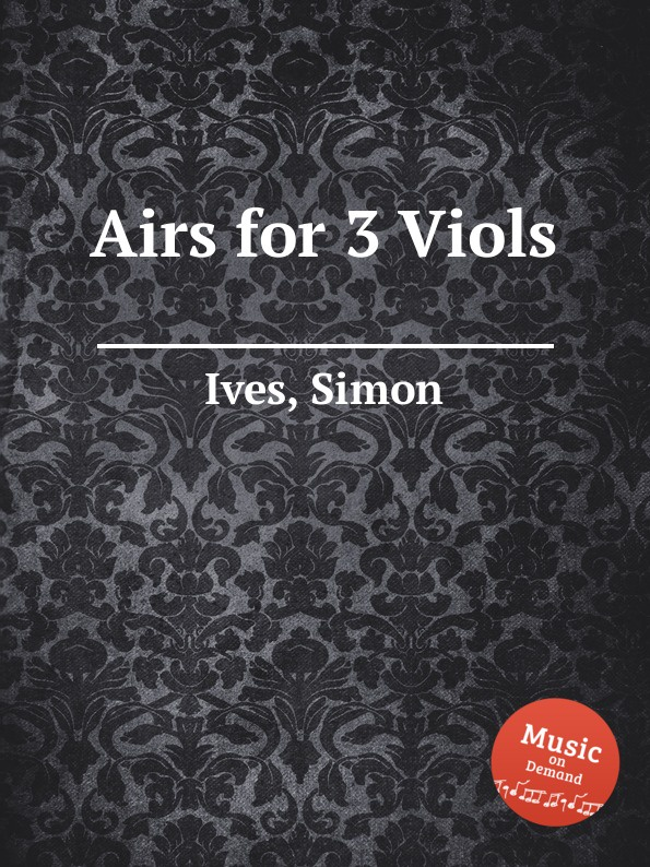 S. Ives Airs for 3 Viols w lawes airs for 3 viols