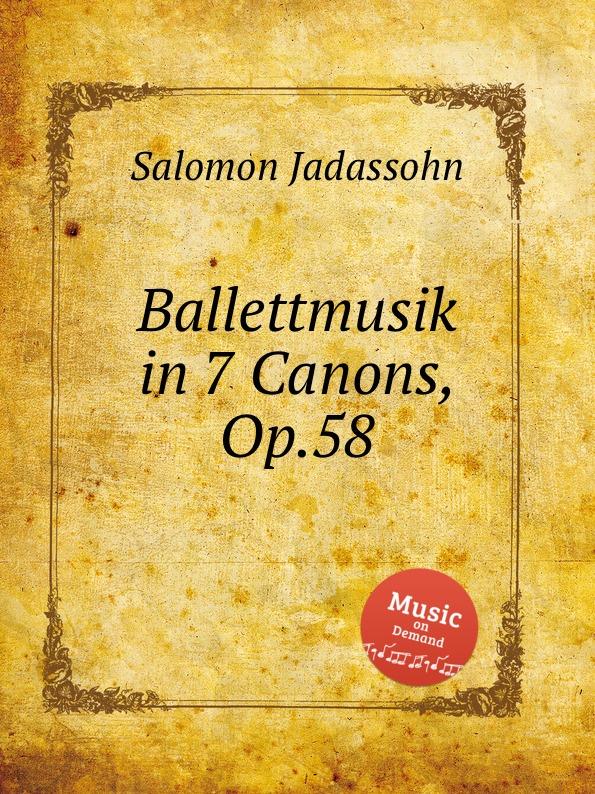 S. Jadassohn Ballettmusik in 7 Canons, Op.58 s jadassohn cavatina for violin and orchestra op 69