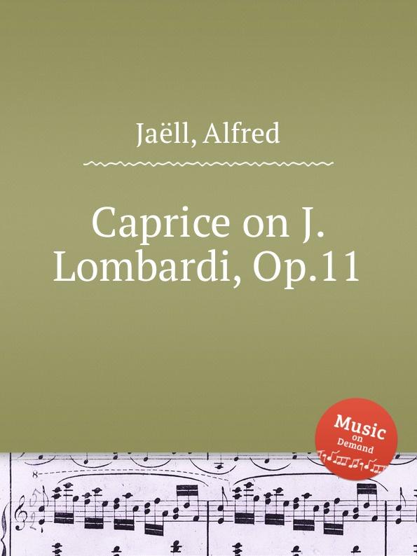 A. Jaëll Caprice on J. Lombardi, Op.11