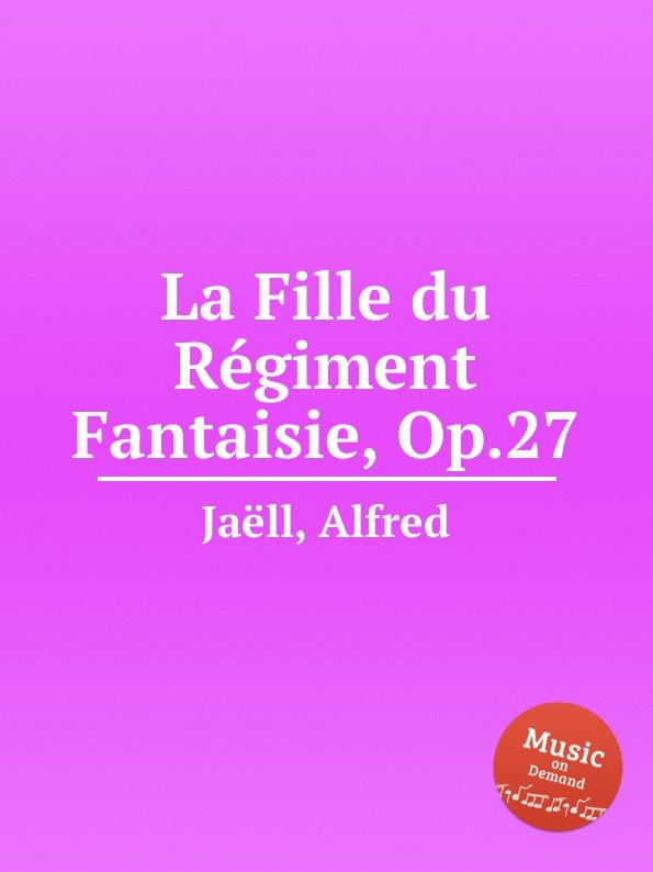 A. Jaëll La Fille du Regiment Fantaisie, Op.27 m carcassi fantaisie sur les motifs du serment op 45