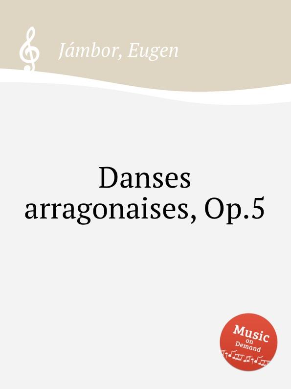 E. Jámbor Danses arragonaises, Op.5 e nápravník suite de danses op 57