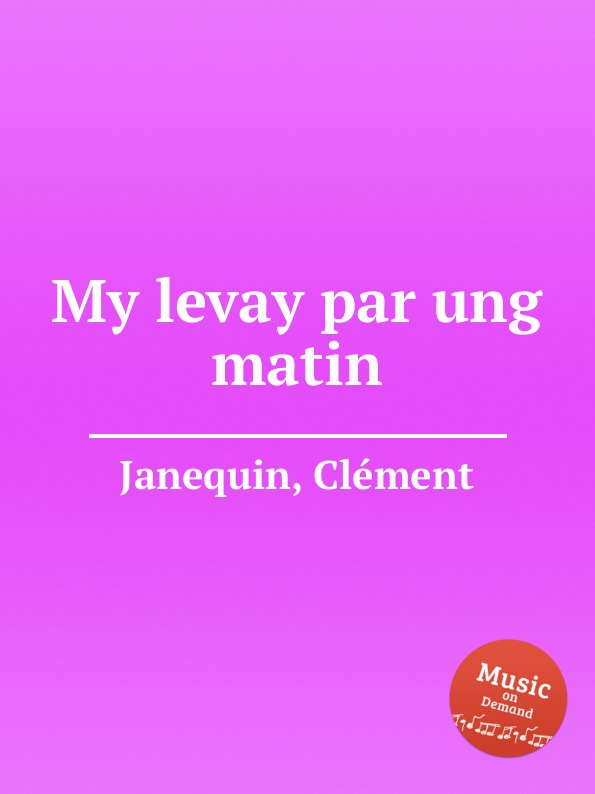 C. Janequin My levay par ung matin цена