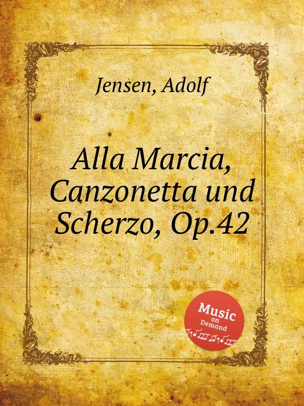 A. Jensen Alla Marcia, Canzonetta und Scherzo, Op.42 a jensen scherzo wiegenlied und pastorale op 18