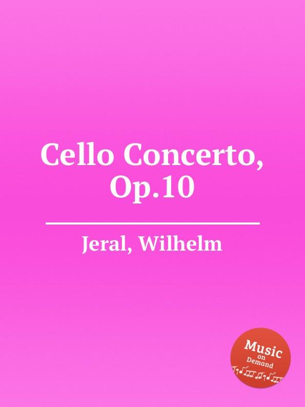 W. Jeral Cello Concerto, Op.10 f neruda gavotte for cello op 54