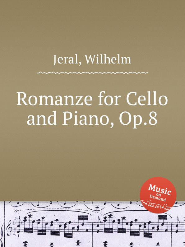 W. Jeral Romanze for Cello and Piano, Op.8 w hill notturno scherzo and romanze op 18