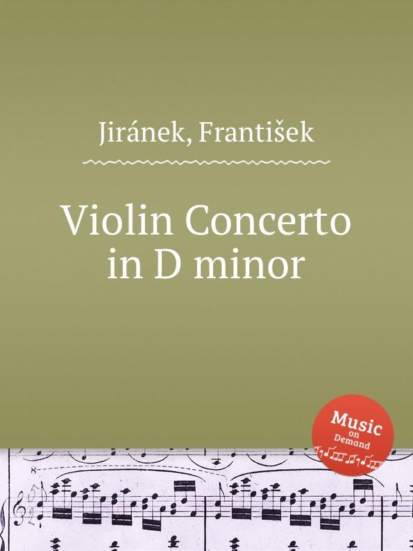 F. Jiránek Violin Concerto in D minor j pfeiffer violin concerto in f minor