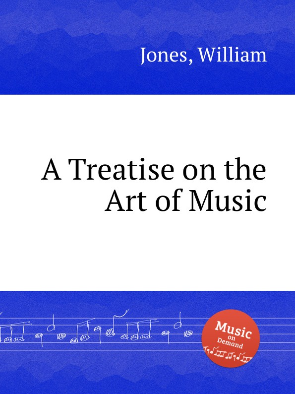 W. Jones A Treatise on the Art of Music w jones a treatise on the art of music