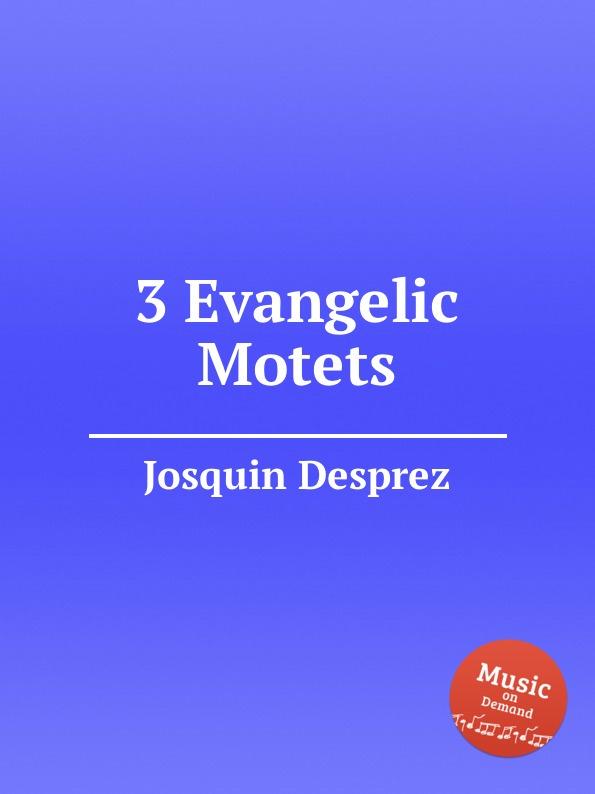 J. Desprez 3 Evangelic Motets j veillot motets