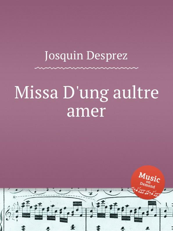 J. Desprez Missa D.ung aultre amer
