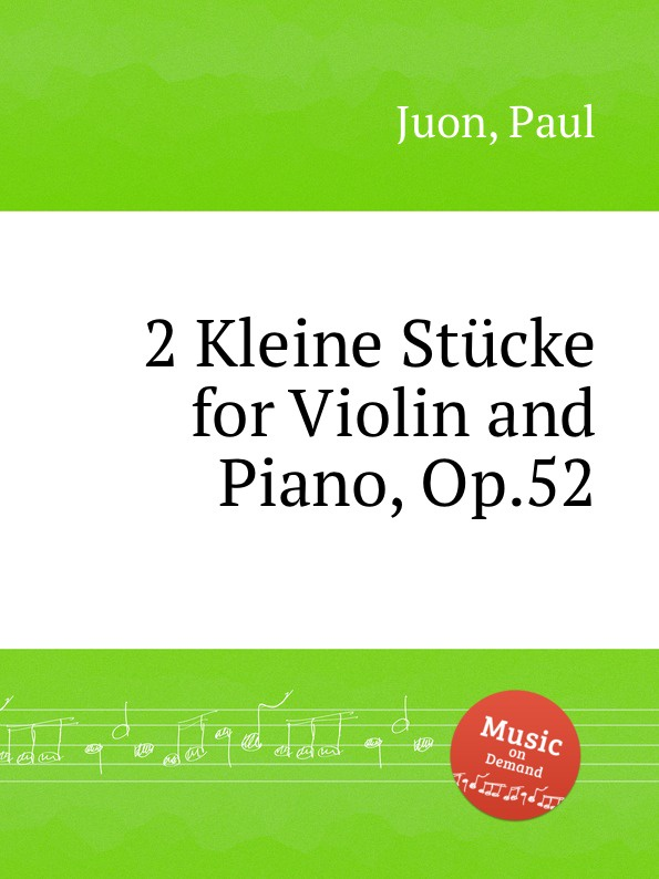 P. Juon 2 Kleine Stucke for Violin and Piano, Op.52 p juon moments lyriques op 56