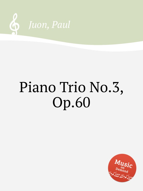 P. Juon Piano Trio No.3, Op.60 p juon moments lyriques op 56
