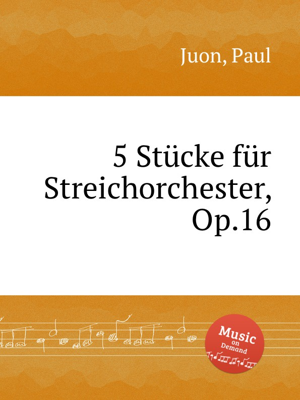 P. Juon 5 Stucke fur Streichorchester, Op.16 p juon moments lyriques op 56