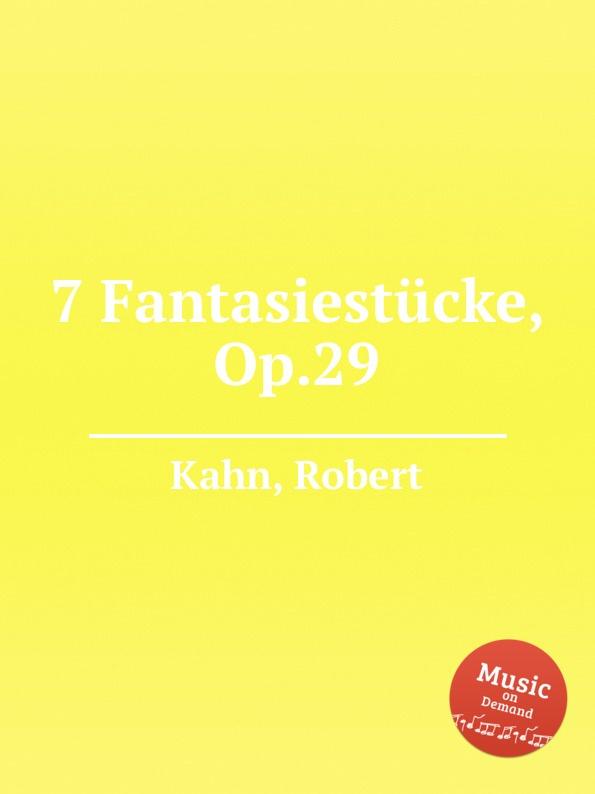 R. Kahn 7 Fantasiestucke, Op.29