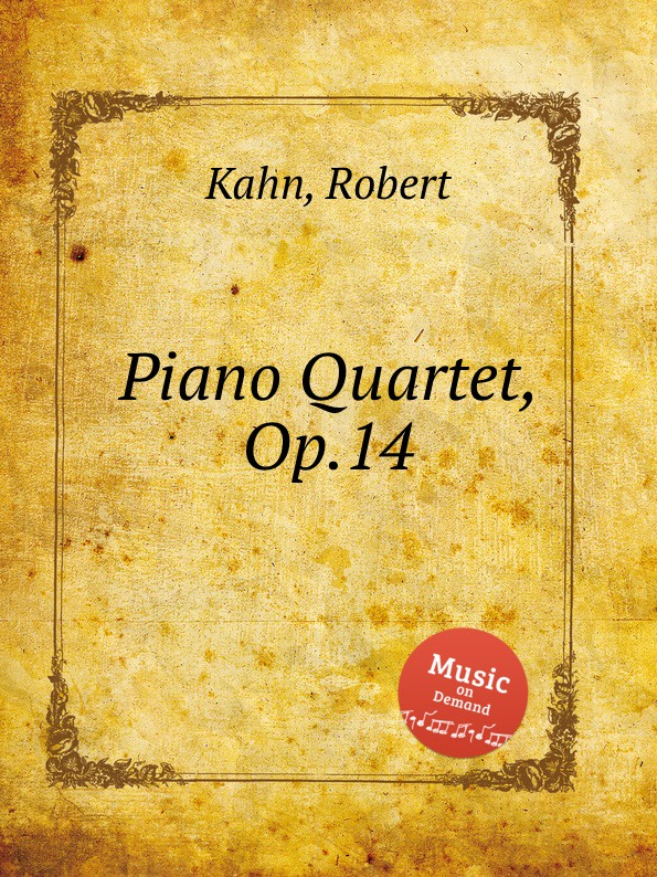 R. Kahn Piano Quartet, Op.14 r kahn 7 piano pieces op 18