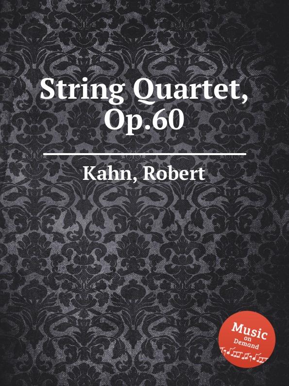 R. Kahn String Quartet, Op.60 r kahn 7 fantasiestucke op 29