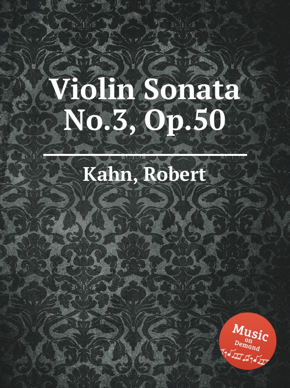 R. Kahn Violin Sonata No.3, Op.50 r kahn 7 piano pieces op 18