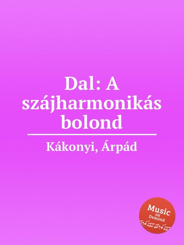 Á. Kákonyi Dal: A szajharmonikas bolond á kákonyi dal egy volt a vilag