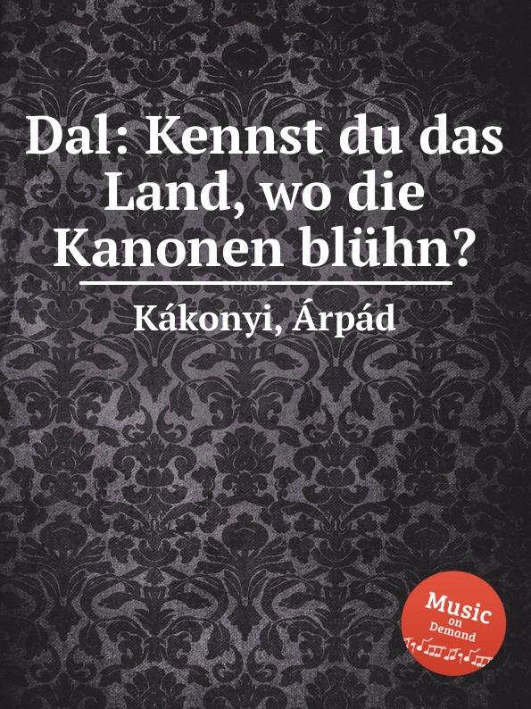 Á. Kákonyi Dal: Kennst du das Land, wo die Kanonen bluhn. á kákonyi dal egy volt a vilag
