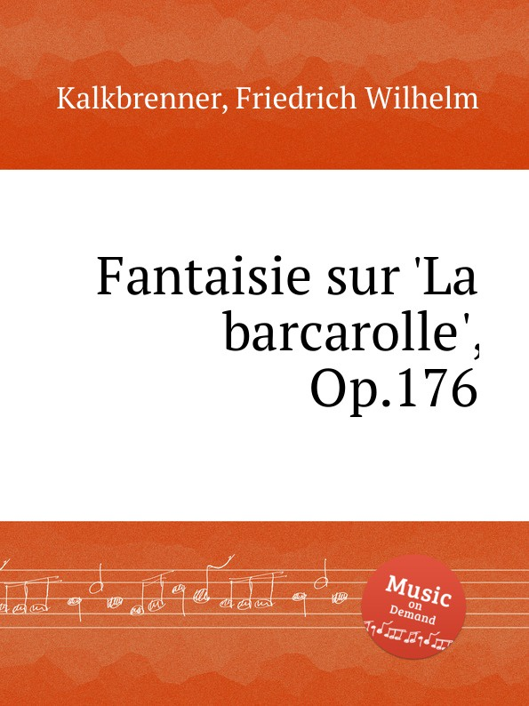 F.W. Kalkbrenner Fantaisie sur .La barcarolle., Op.176 j raff dans la nacelle reverie barcarolle op 93