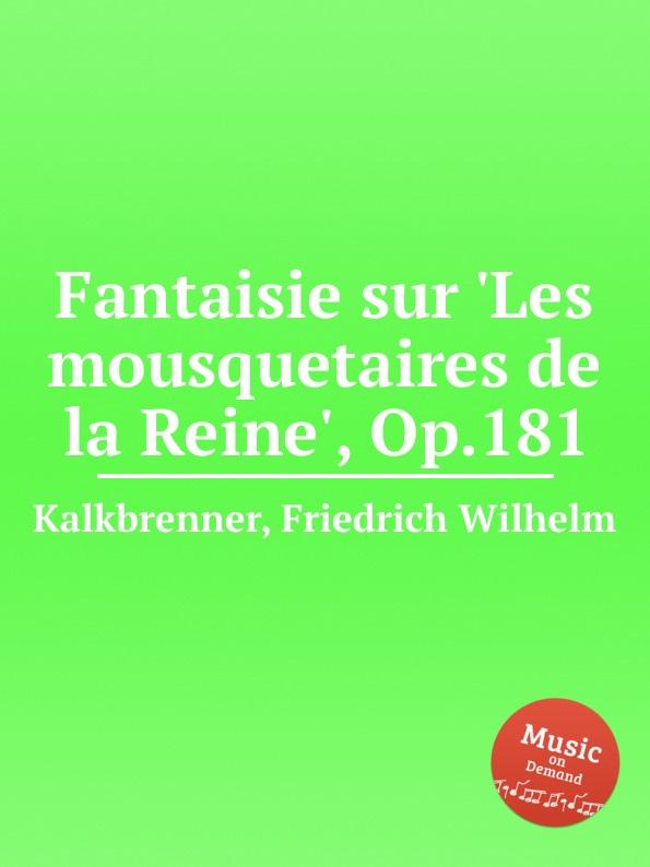 F.W. Kalkbrenner Fantaisie sur .Les mousquetaires de la Reine., Op.181 m carcassi fantaisie sur les motifs du serment op 45